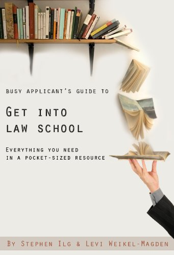 Busy Applicant's Guide to Get Into Law School: Everything you need in a pocket-sized resource (including how to prepare for the LSAT)