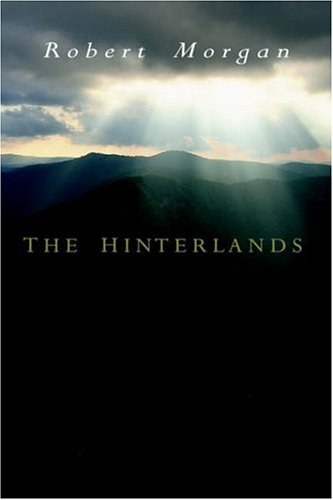 The Hinterlands  A Mountain Tale in Three Parts, Robert Morgan