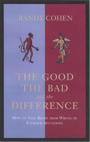 The Good,The Bad and the Difference: How To Tell Right From Wrong In Everyday Situations