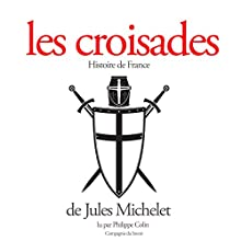 Les croisades | Livre audio Auteur(s) : Jules Michelet Narrateur(s) : Philippe Colin