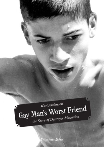 Gay Man's Worst Friend - the Story of Destroyer Magazine