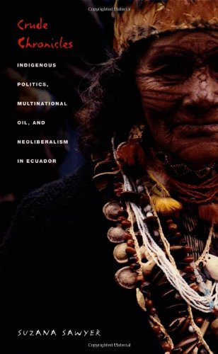 Crude Chronicles: Indigenous Politics, Multinational Oil, and Neoliberalism in Ecuador (American Encounters/Global Interactions) PDF