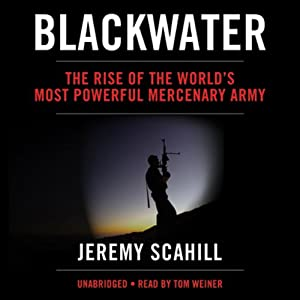 Blackwater: The Rise of the World's Most Powerful Mercenary Army | [Jeremy Scahill]