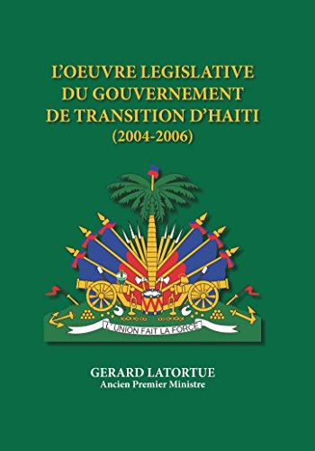 L oeuvre Legislative du Gouvernement de Transition d Haiti (2004-2006)  [Gerard Latortue] (Tapa Dura)