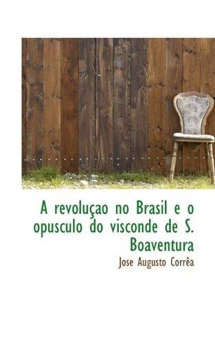 A revolução no Brasil e o opusculo do visconde de S. Boaventura