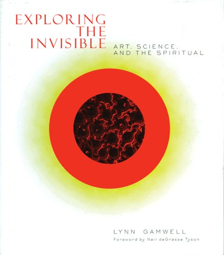 Exploring the Invisible: Art, Science, and the Spiritual