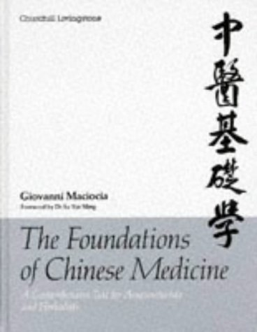 The Foundations of Chinese Medicine: A Comprehensive Text for Acupuncturists and Herbalists