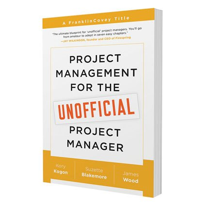 Project Management for the Unofficial Project Manager: A FranklinCovey Title, by Kory Kogon, Suzette Blakemore, James Wood