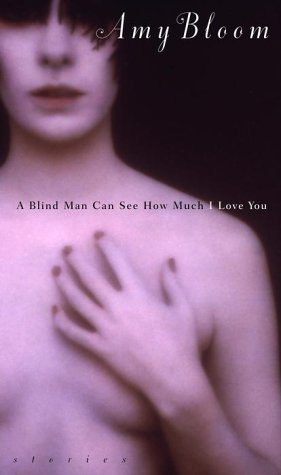 A Blind Man Can See How Much I Love You: Stories, Bloom, Amy