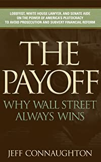 The Payoff: Why Wall Street Always Wins by Jeff Connaughton ebook deal