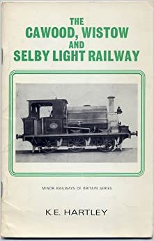 Cawood Wistow And Selby Light Railway Minor Railways Of
