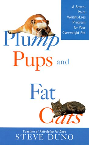 Plump Pups and Fat Cats: A Seven-Point Weight Loss Program for Your Overweight Pet