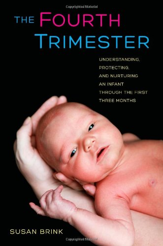 The Fourth Trimester: Understanding, Protecting, And Nurturing An Infant Through The First Three Months front-880389