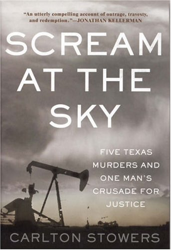 Scream at the Sky: Five Texas Murders and One Man's Crusade for Justice, Carlton Stowers