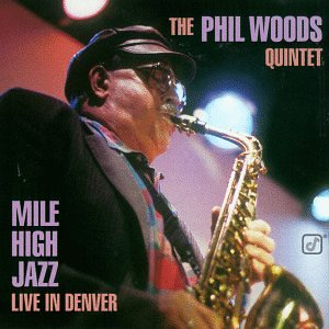 Mile High Jazz Live In Denver by Phil Woods