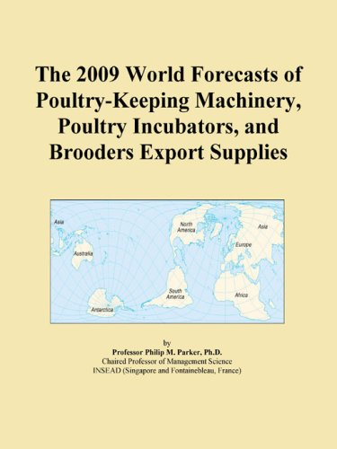 The 2009 World Forecasts of Poultry-Keeping Machinery, Poultry Incubators, and Brooders Export Supplies