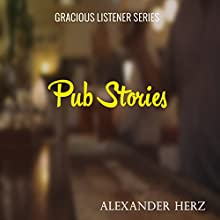 Pub Stories: Gracious Listener, Book 3 Audiobook by Alexander Herz Narrated by Alistair Brown