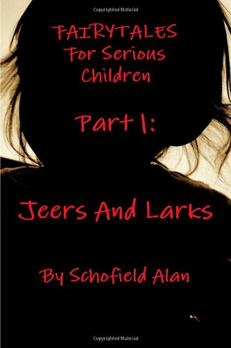 Fairytales For Serious Children Part 1: Jeers and Larks