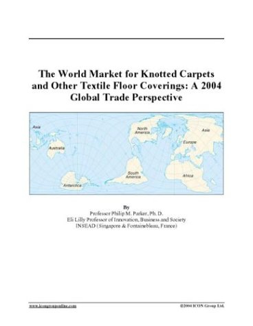The World Market for Knotted Carpets and Other Textile Floor Coverings: A 2004 Global Trade Perspective