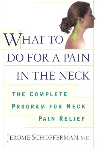 What to do for a Pain in the Neck : The Complete Program for Neck Pain Relief