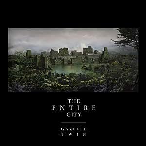 Gazelle Twin - The Entire City - Amazon.com Music