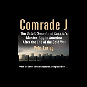 Comrade J: Secrets of Russia's Master Spy in America after the End of the Cold War | [Pete Earley]