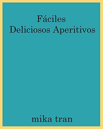 Fáciles deliciosos aperitivos (Spanish Edition) by Mika Tran