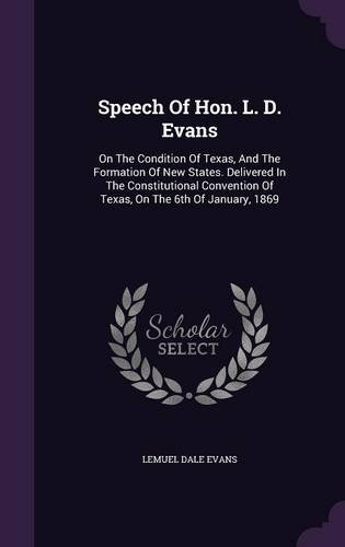 Speech Of Hon. L. D. Evans: On The Condition Of Texas, And The Formation Of New States. Delivered In The Constitutional Convention Of Texas, On The 6th Of January, 1869