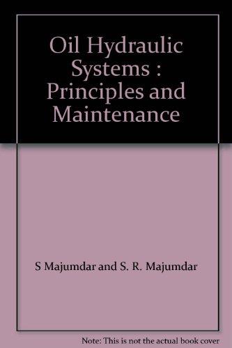 Oil Hydraulic Systems : Principles and Maintenance, by S Majumdar and S. R. Majumdar