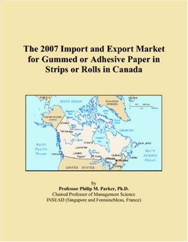 The 2007 Import and Export Market for Gummed or Adhesive Paper in Strips or Rolls in Canada