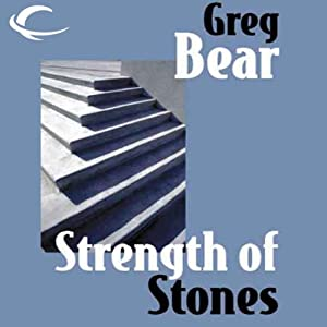 Strength of Stones | [Greg Bear]