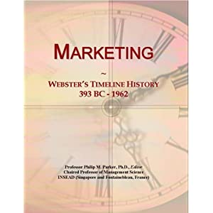 Marketing: Webster's Timeline History, 393 BC - 1962 Icon Group International
