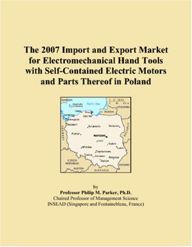 The 2007 Import and Export Market for Electromechanical Hand Tools with Self-Contained Electric Motors and Parts Thereof in Poland
