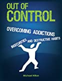 Out of Control: Overcoming Addictions, Insecurities, and Destructive Habits