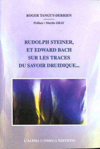 Rudolph Steiner et Edward Bach sur les traces du savoir druidique