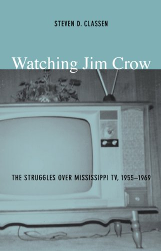 Watching Jim Crow: The Struggles over Mississippi TV,...