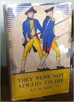 They were not afraid to die, 1775-1781, : A. C. M Azoy ...