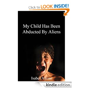 My Child Has Been Abducted By Aliens - Kindle Edition