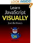 Learn JavaScript VISUALLY: Just the b...