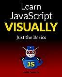 Learn JavaScript VISUALLY: Just the basics (English Edition)