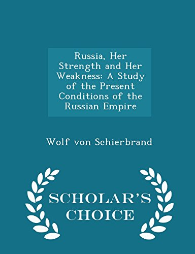Russia, Her Strength and Her Weakness: A Study of the Present Conditions of the Russian Empire - Scholar's Choice Edition