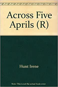 across five aprils by irene Home → sparknotes → literature study guides → across five aprils  across five aprils irene hunt contents plot overview + summary & analysis chapters 1–2.