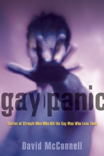 Gay Panic: Stories of Straight Men Who Kill the Gay Men Who Love Them