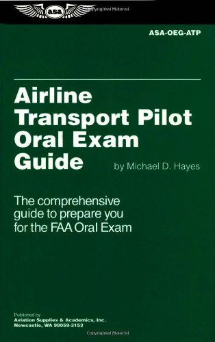 Airline Transport Pilot Oral Exam Guide (Oral Exam Guide series)