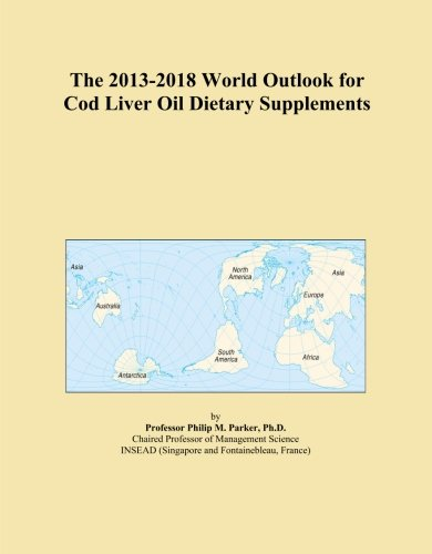 The 2013-2018 World Outlook For Cod Liver Oil Dietary Supplements