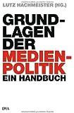 Grundlagen der Medienpolitik: Ein Handbuch