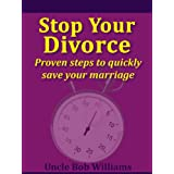 Stop Your Divorce: Proven steps to quickly save your marriage ~ Uncle Bob Williams