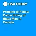 Protests to Follow Police Killing of Black Man in Canada | Adam Kovac