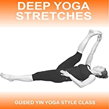 Deep Yoga Stretches: An Easy-to-Follow Yin Yoga Class  by Sue Fuller Narrated by Sue Fuller