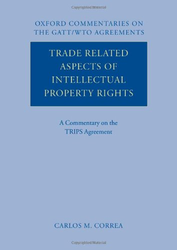 Trade Related Aspects of Intellectual Property Rights: A Commentary on the TRIPS Agreement (Oxford Commentaries on International Law)